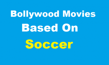 List Of Bollyoowd Soccer Movies That You Should Watch